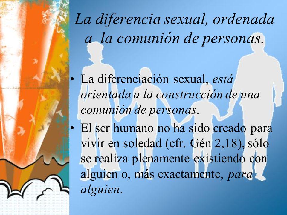 La diferencia sexual, ordenada a la comunión de personas.
