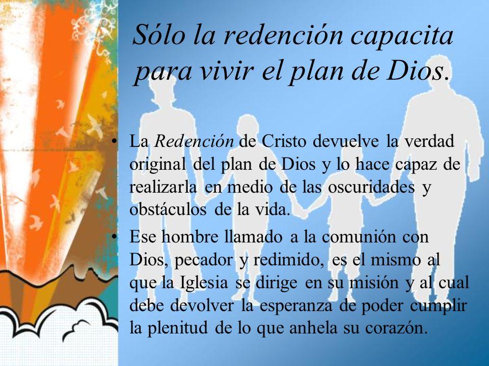 Sólo la redención capacita para vivir el plan de Dios.