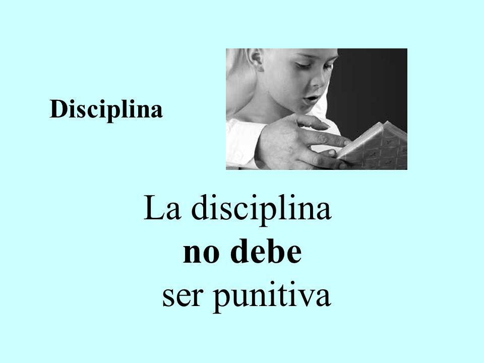 Disciplina La disciplina no debe ser punitiva