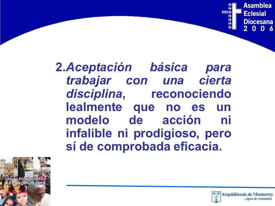 2.Aceptación básica para trabajar con una cierta disciplina, reconociendo lealmente que no es un modelo de acción ni infalible ni prodigioso, pero sí de comprobada eficacia.