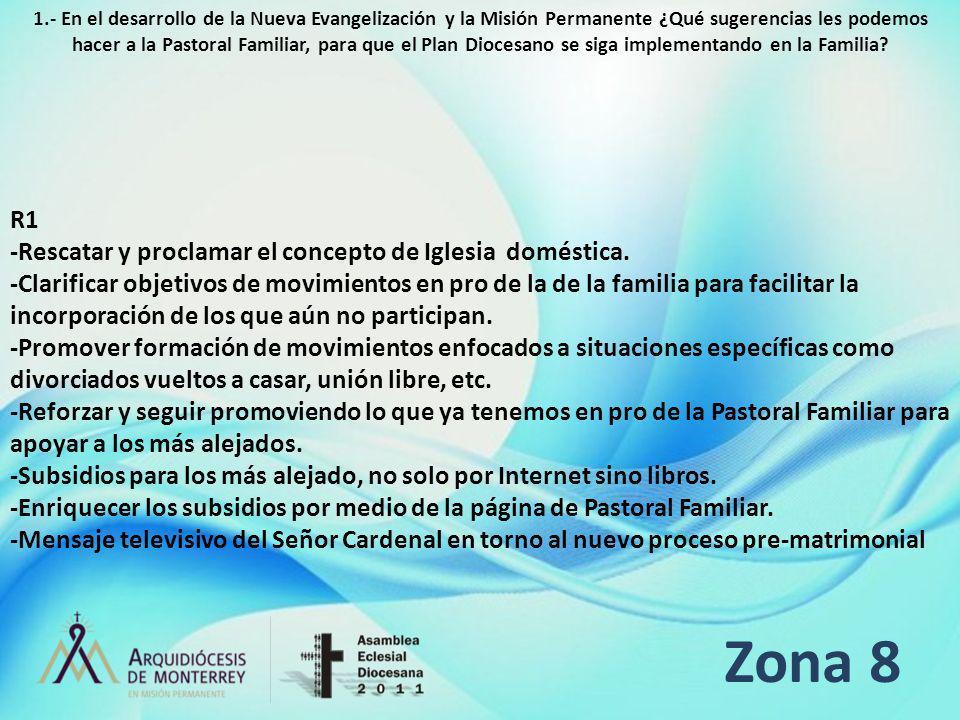 Zona 8 R1 -Rescatar y proclamar el concepto de Iglesia doméstica.