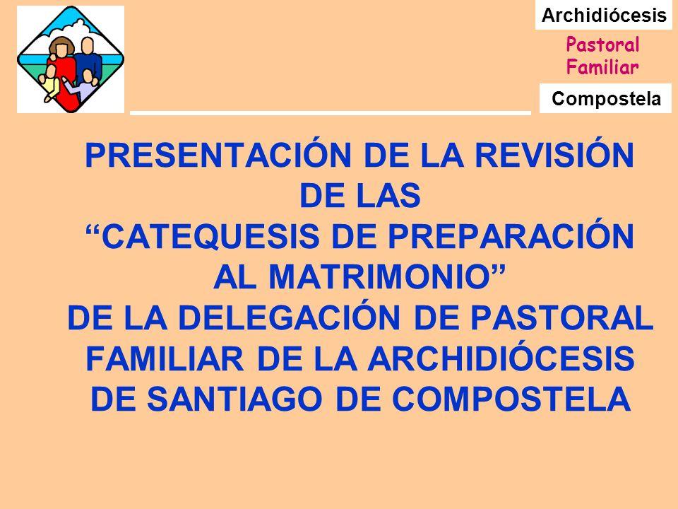 PRESENTACIÓN DE LA REVISIÓN DE LAS CATEQUESIS DE PREPARACIÓN AL MATRIMONIO DE LA DELEGACIÓN DE PASTORAL FAMILIAR DE LA ARCHIDIÓCESIS DE SANTIAGO DE COMPOSTELA