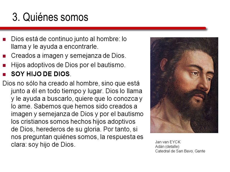 3. Quiénes somos Dios está de continuo junto al hombre: lo llama y le ayuda a encontrarle. Creados a imagen y semejanza de Dios.