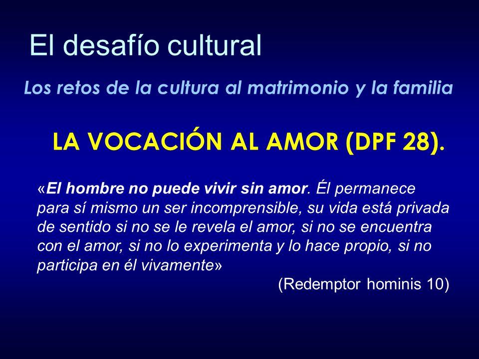 El desafío cultural LA VOCACIÓN AL AMOR (DPF 28).