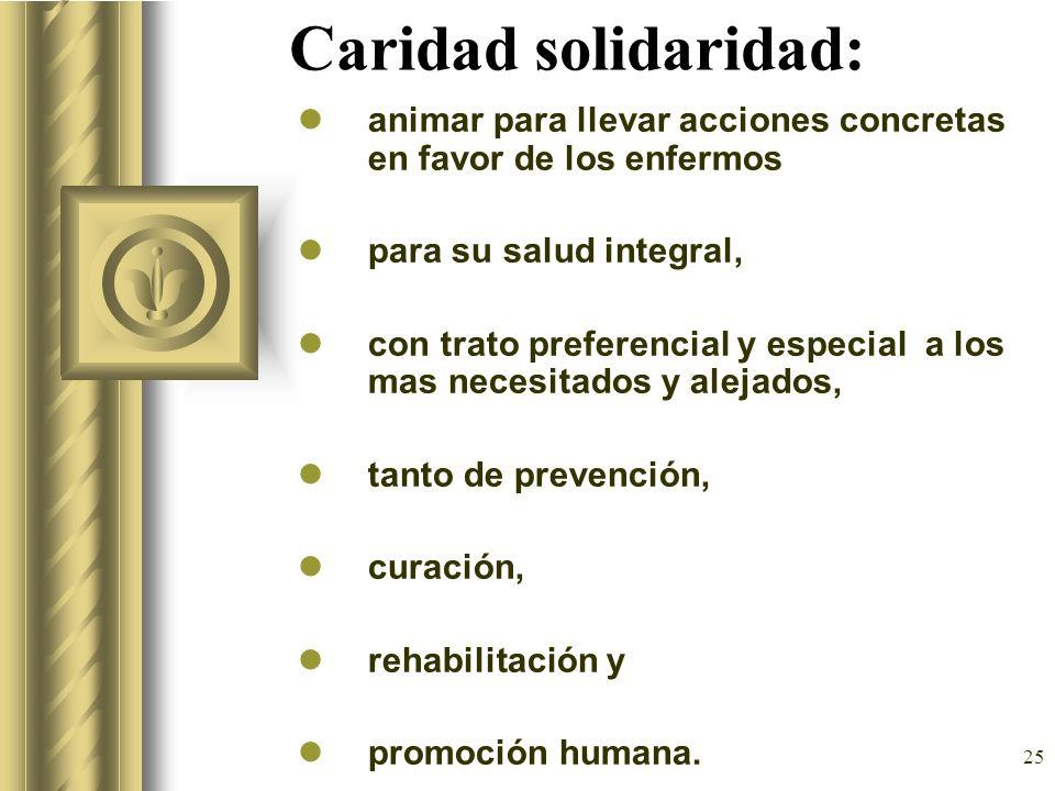 Caridad solidaridad:animar para llevar acciones concretas en favor de los enfermos. para su salud integral,