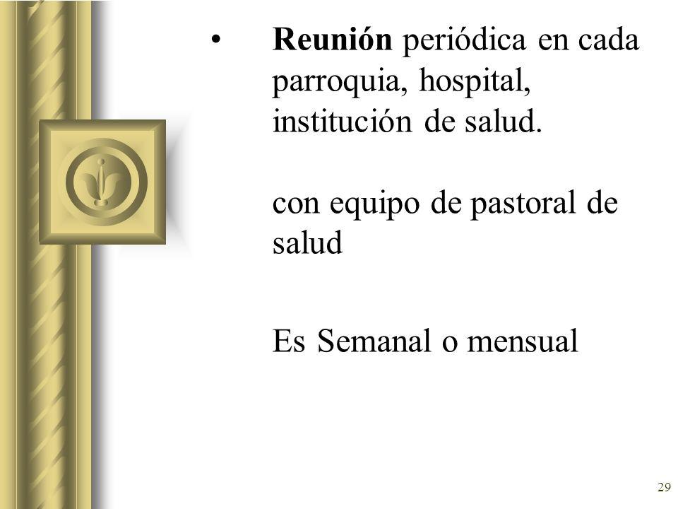 Reunión periódica en cada parroquia, hospital, institución de salud