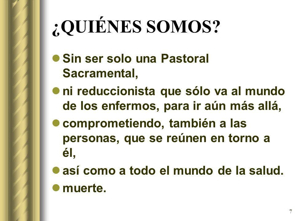 ¿QUIÉNES SOMOS Sin ser solo una Pastoral Sacramental,