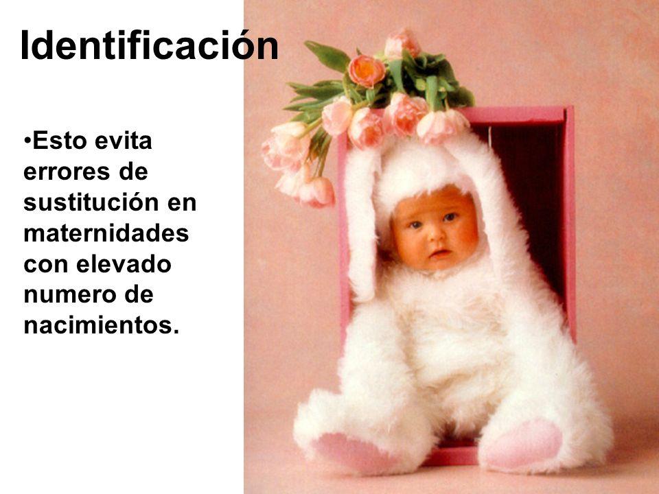 Identificación Esto evita errores de sustitución en maternidades con elevado numero de nacimientos.