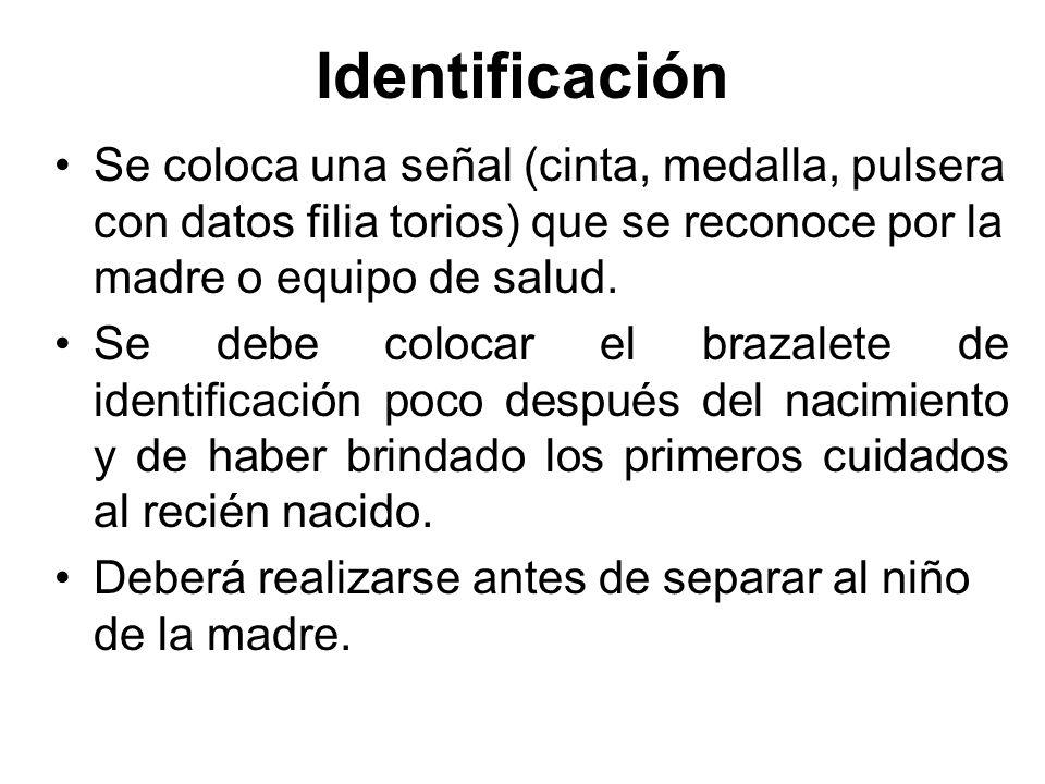 Identificación Se coloca una señal (cinta, medalla, pulsera con datos filia torios) que se reconoce por la madre o equipo de salud.