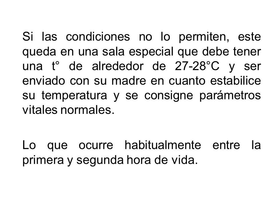 Si las condiciones no lo permiten, este queda en una sala especial que debe tener una t° de alrededor de 27-28°C y ser enviado con su madre en cuanto estabilice su temperatura y se consigne parámetros vitales normales.