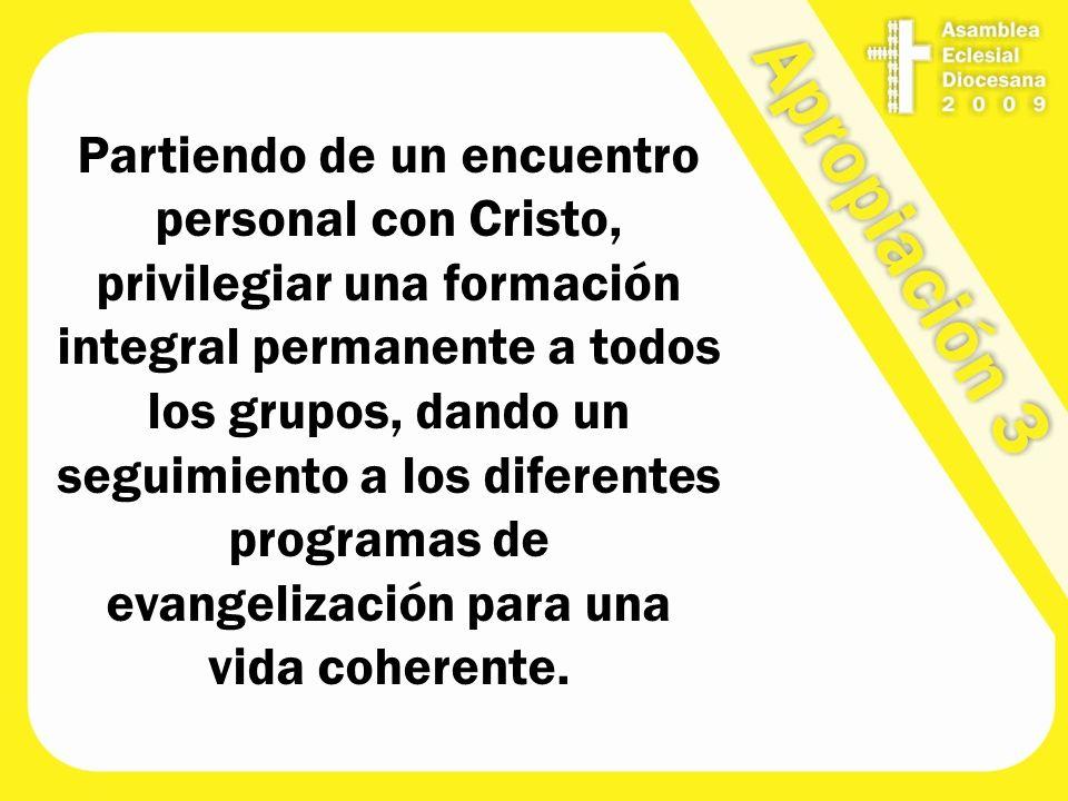Partiendo de un encuentro personal con Cristo, privilegiar una formación integral permanente a todos los grupos, dando un seguimiento a los diferentes programas de evangelización para una vida coherente.