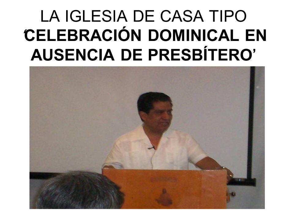 LA IGLESIA DE CASA TIPO 'CELEBRACIÓN DOMINICAL EN AUSENCIA DE PRESBÍTERO'
