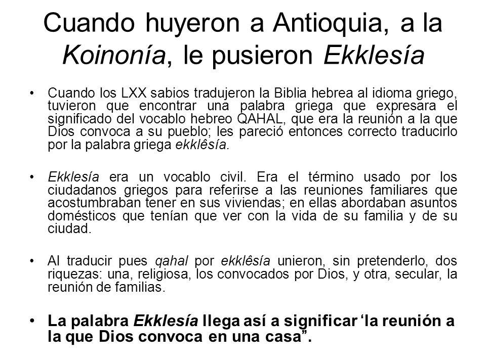 Cuando huyeron a Antioquia, a la Koinonía, le pusieron Ekklesía
