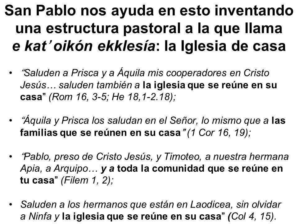 San Pablo nos ayuda en esto inventando una estructura pastoral a la que llama e kat' oikón ekklesía: la Iglesia de casa