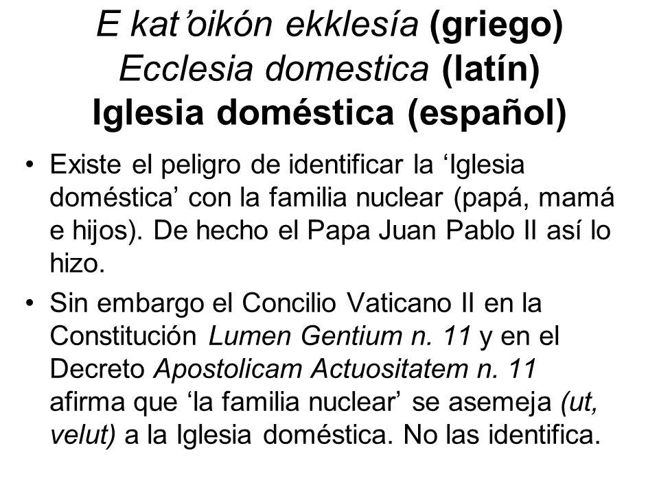 E kat'oikón ekklesía (griego) Ecclesia domestica (latín) Iglesia doméstica (español)