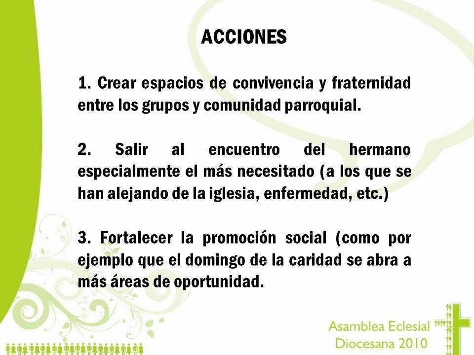 ACCIONES 1. Crear espacios de convivencia y fraternidad entre los grupos y comunidad parroquial.