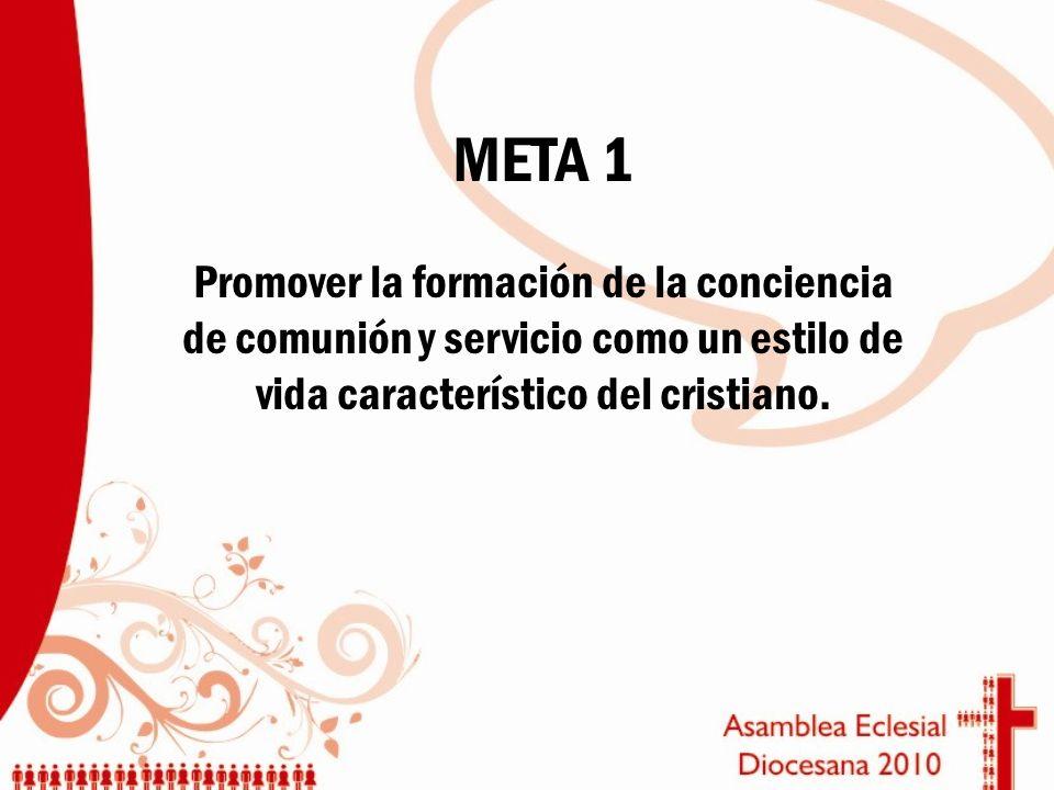 META 1Promover la formación de la conciencia de comunión y servicio como un estilo de vida característico del cristiano.