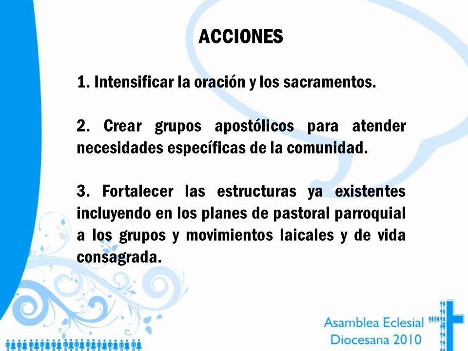 ACCIONES 1. Intensificar la oración y los sacramentos.