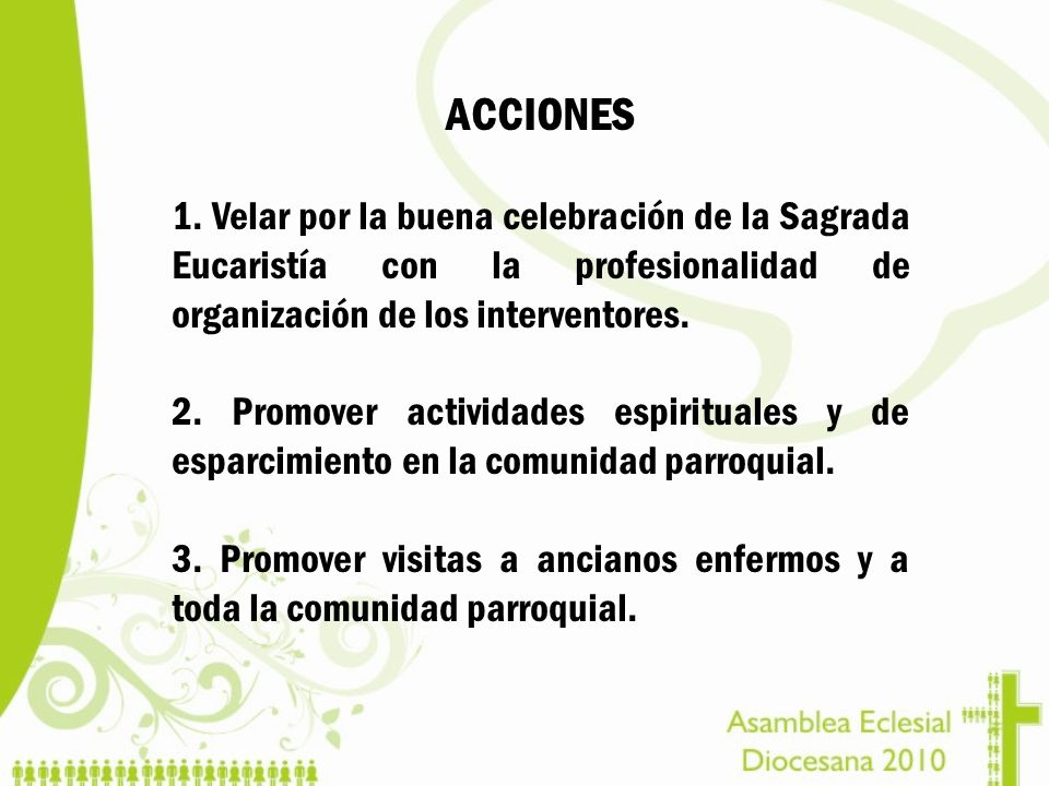 ACCIONES1. Velar por la buena celebración de la Sagrada Eucaristía con la profesionalidad de organización de los interventores.