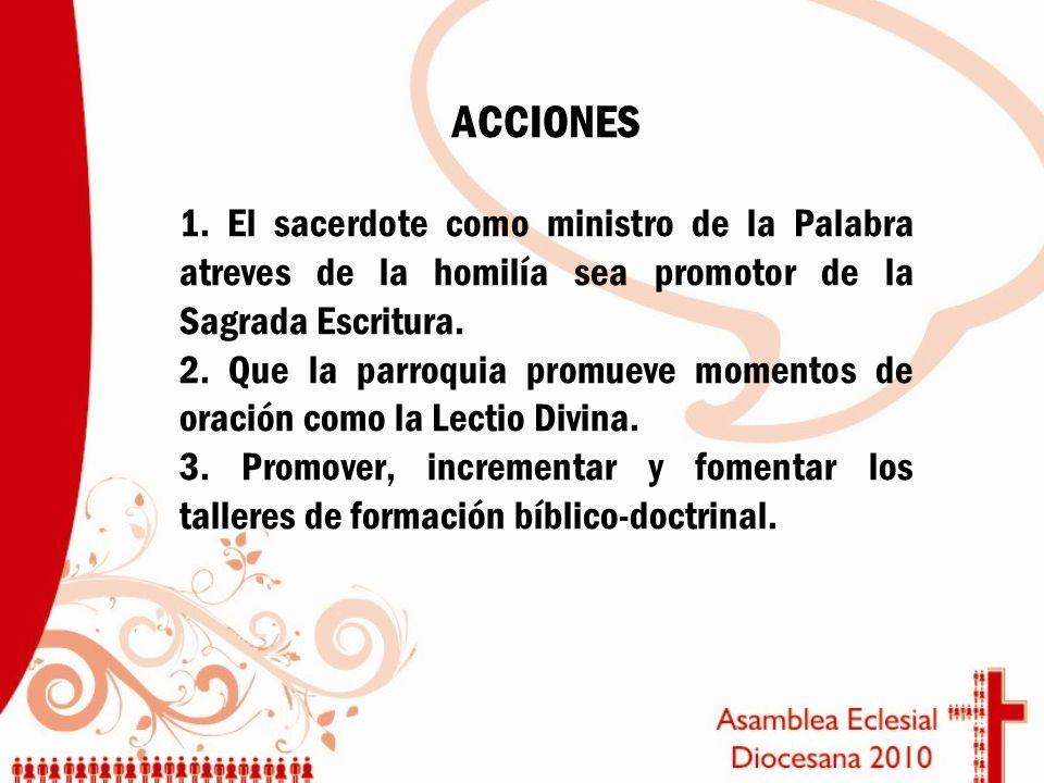 ACCIONES 1. El sacerdote como ministro de la Palabra atreves de la homilía sea promotor de la Sagrada Escritura.