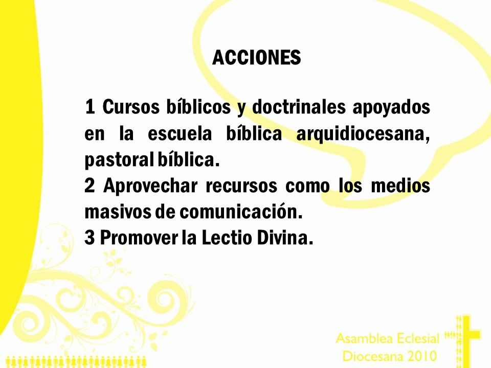 ACCIONES 1 Cursos bíblicos y doctrinales apoyados en la escuela bíblica arquidiocesana, pastoral bíblica.