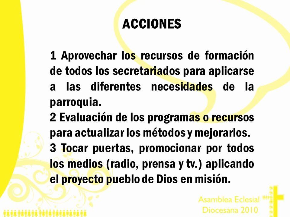 ACCIONES 1 Aprovechar los recursos de formación de todos los secretariados para aplicarse a las diferentes necesidades de la parroquia.