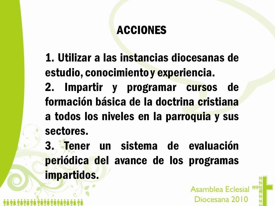 ACCIONES 1. Utilizar a las instancias diocesanas de estudio, conocimiento y experiencia.
