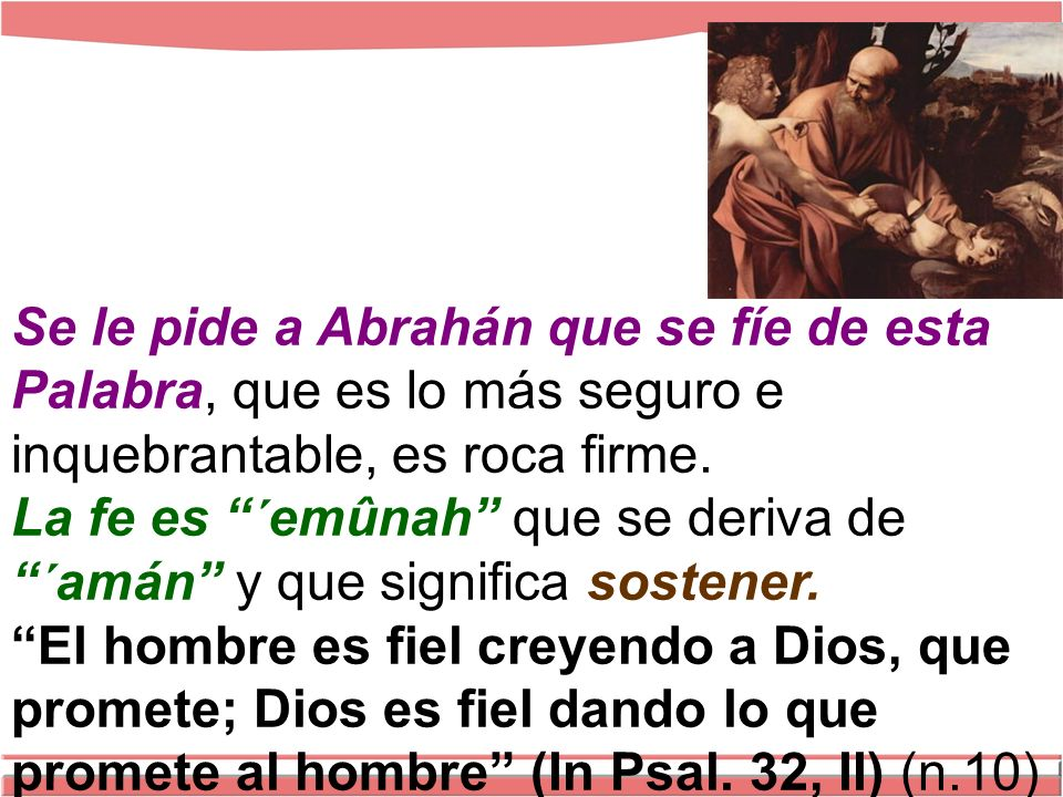 Se le pide a Abrahán que se fíe de esta Palabra, que es lo más seguro e inquebrantable, es roca firme.