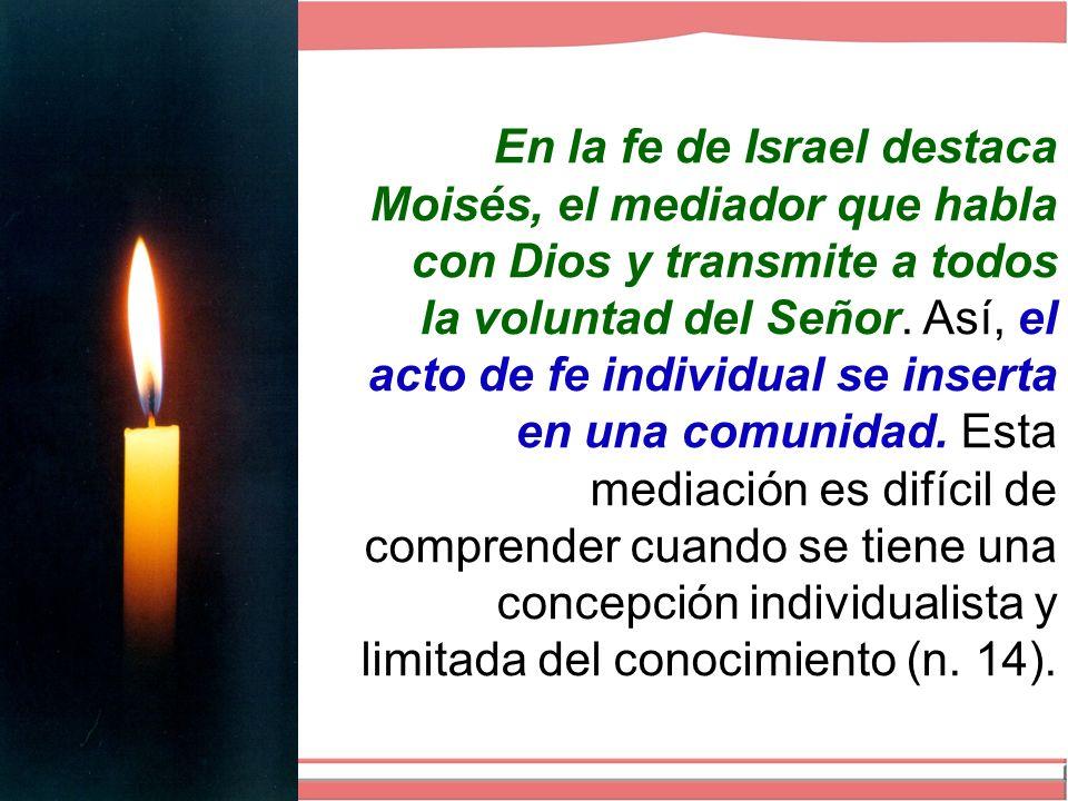En la fe de Israel destaca Moisés, el mediador que habla con Dios y transmite a todos la voluntad del Señor.