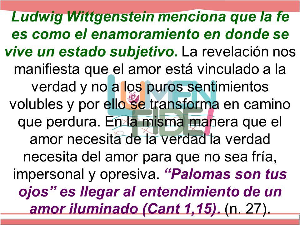 Ludwig Wittgenstein menciona que la fe es como el enamoramiento en donde se vive un estado subjetivo.