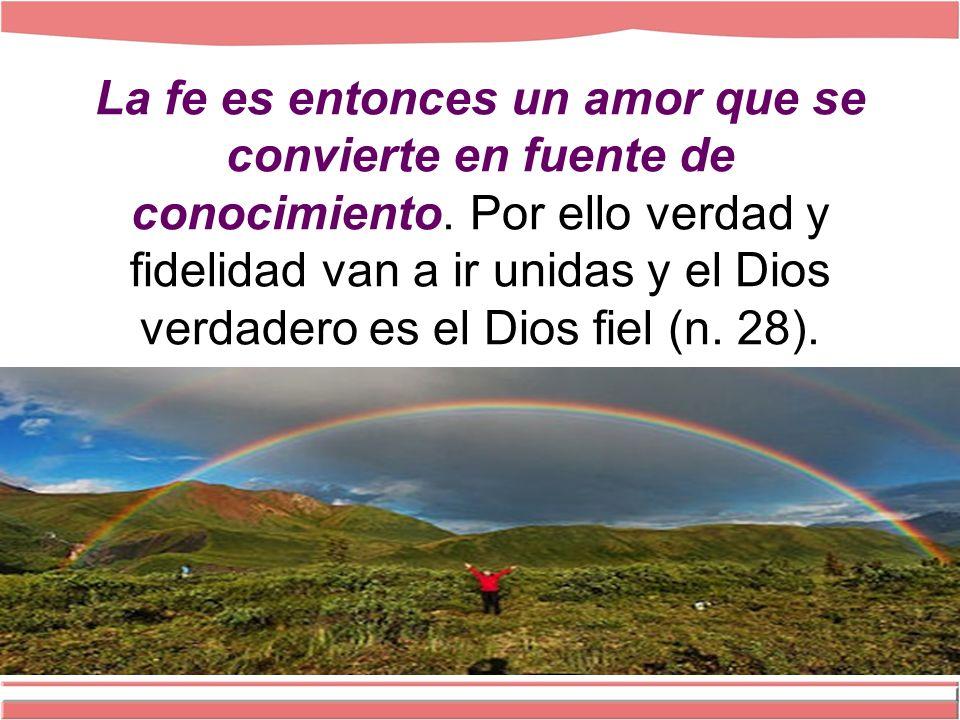 La fe es entonces un amor que se convierte en fuente de conocimiento