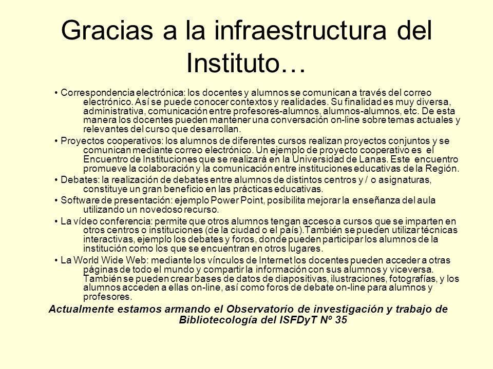 Gracias a la infraestructura del Instituto…