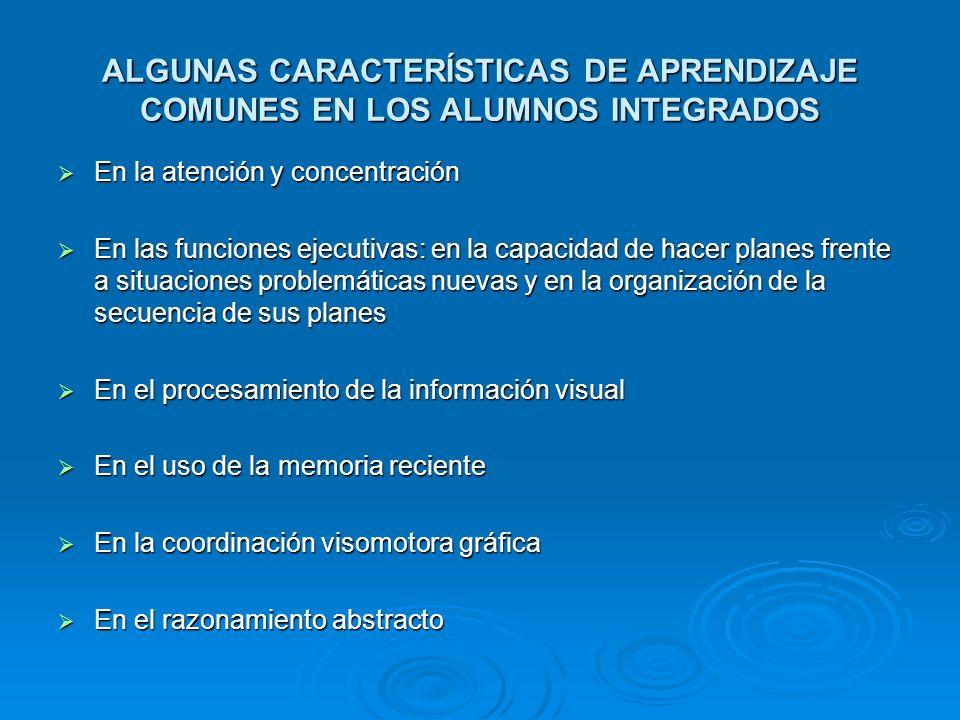 ALGUNAS CARACTERÍSTICAS DE APRENDIZAJE COMUNES EN LOS ALUMNOS INTEGRADOS