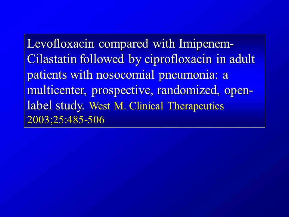 Levofloxacin compared with Imipenem-Cilastatin followed by ciprofloxacin in adult patients with nosocomial pneumonia: a multicenter, prospective, randomized, open-label study.