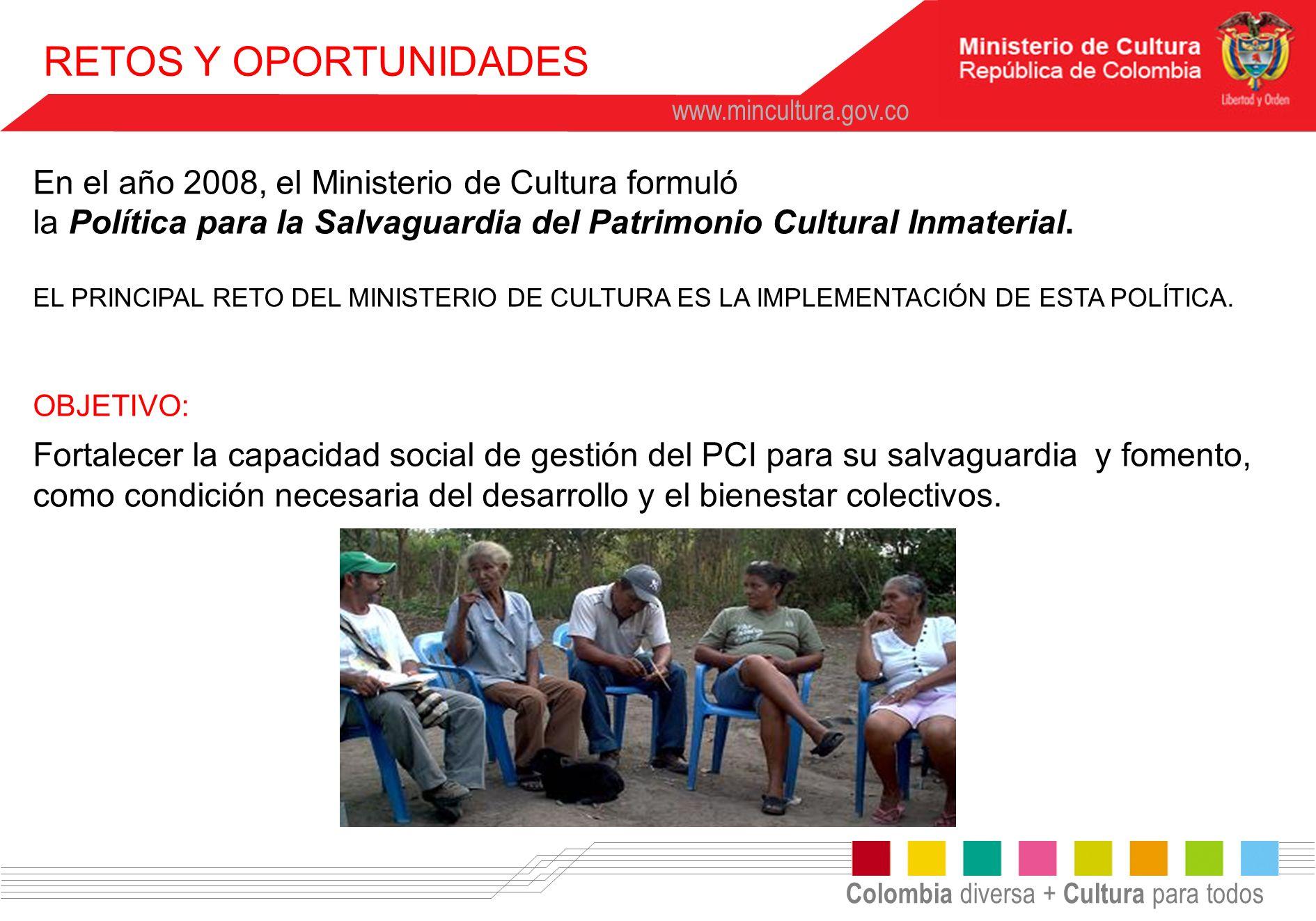 RETOS Y OPORTUNIDADES En el año 2008, el Ministerio de Cultura formuló