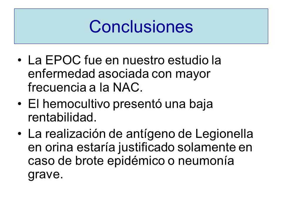 Conclusiones La EPOC fue en nuestro estudio la enfermedad asociada con mayor frecuencia a la NAC. El hemocultivo presentó una baja rentabilidad.
