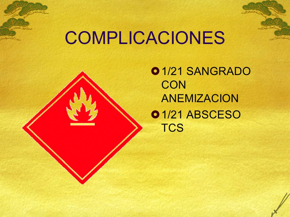 COMPLICACIONES 1/21 SANGRADO CON ANEMIZACION 1/21 ABSCESO TCS