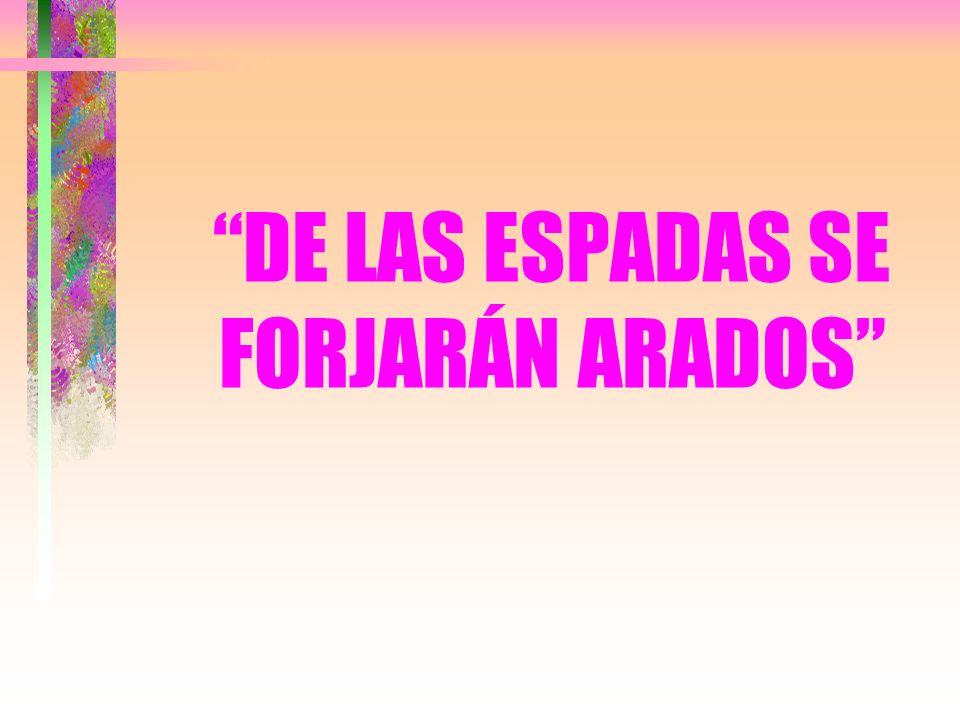 DE LAS ESPADAS SE FORJARÁN ARADOS