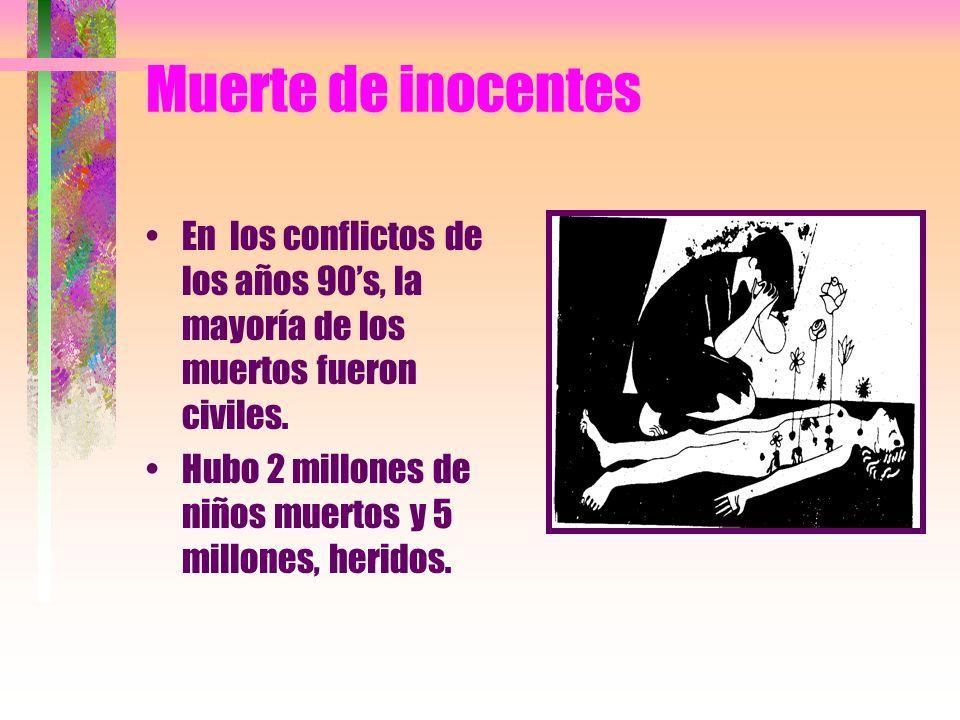 Muerte de inocentes En los conflictos de los años 90's, la mayoría de los muertos fueron civiles.
