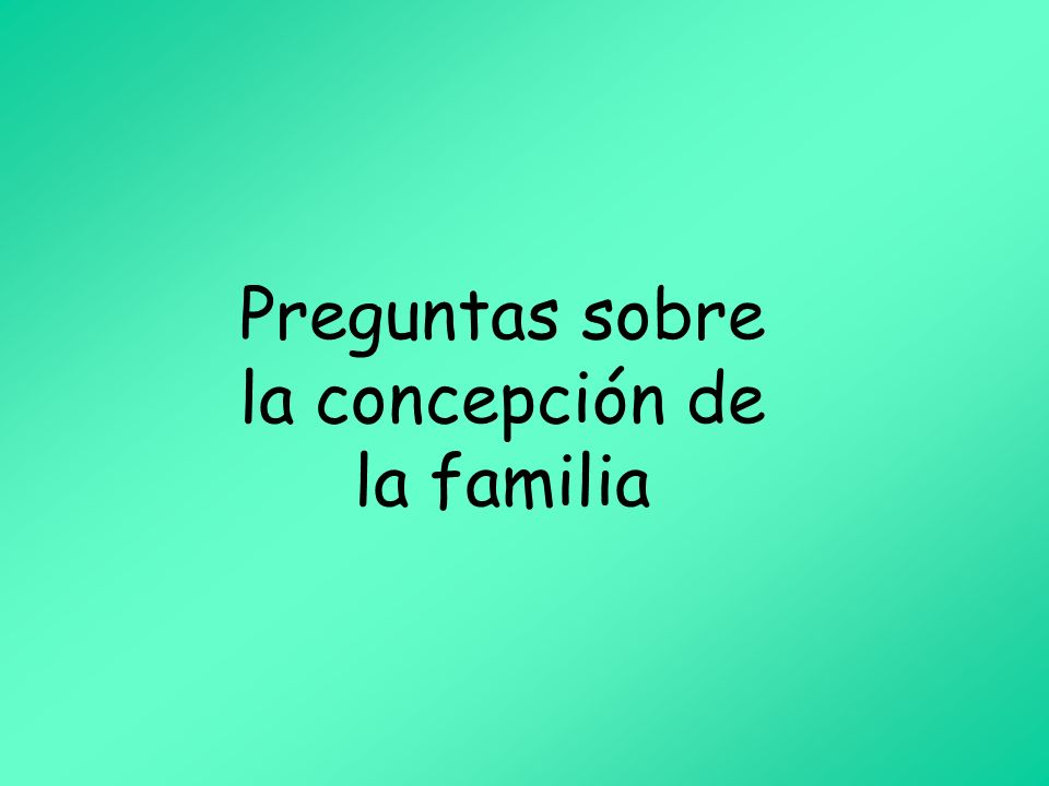 Preguntas sobre la concepción de la familia