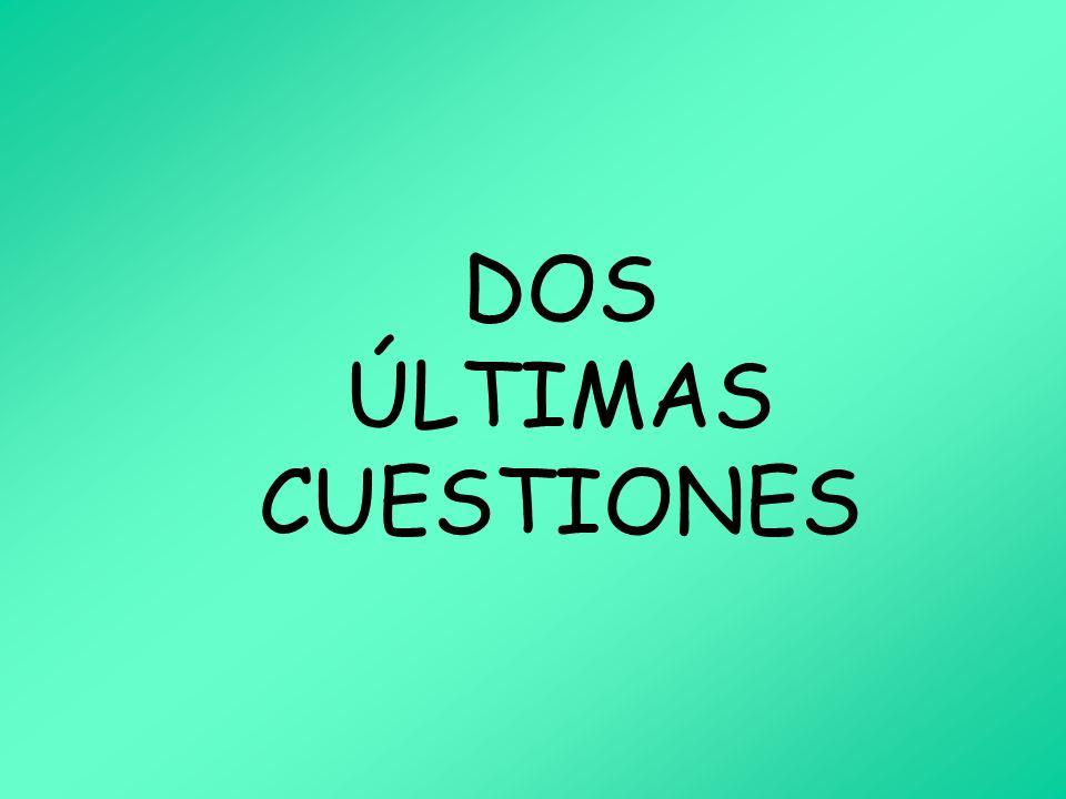 DOS ÚLTIMAS CUESTIONES