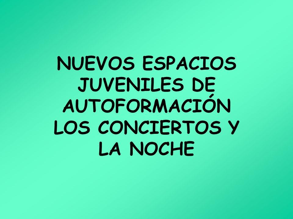 NUEVOS ESPACIOS JUVENILES DE AUTOFORMACIÓN LOS CONCIERTOS Y LA NOCHE