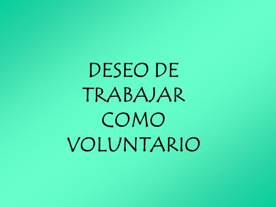 DESEO DE TRABAJAR COMO VOLUNTARIO