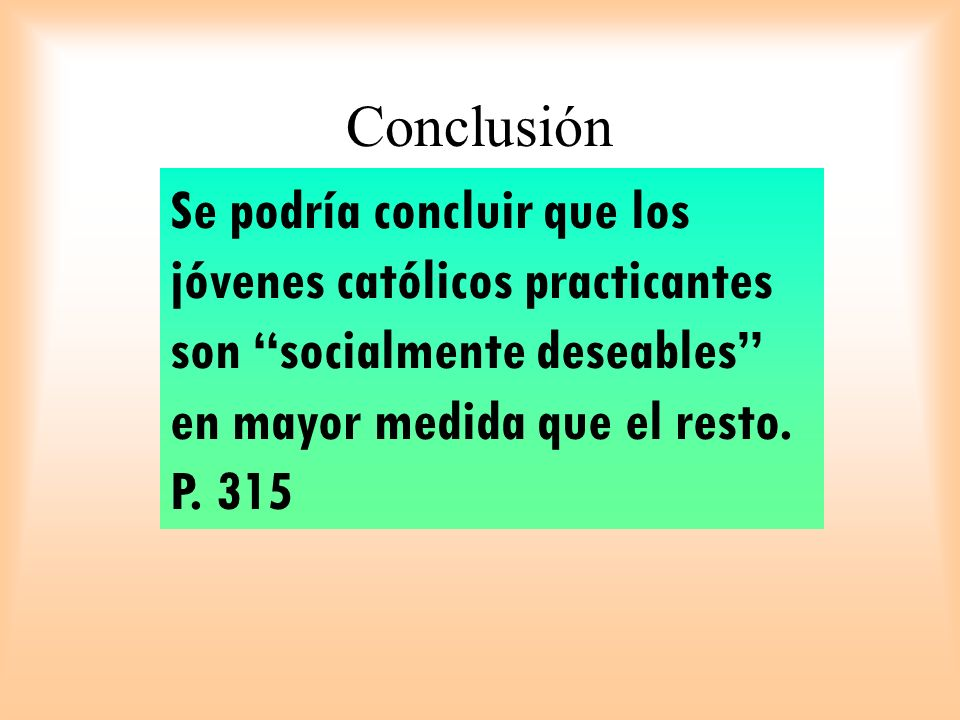 ConclusiónSe podría concluir que los jóvenes católicos practicantes son socialmente deseables en mayor medida que el resto.