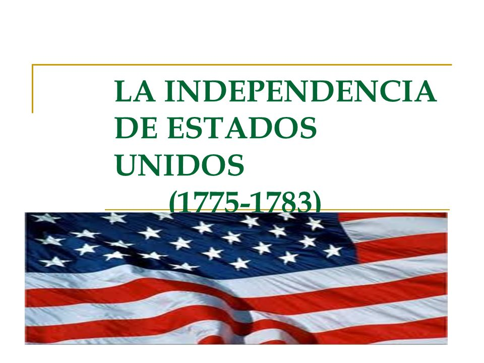 LA INDEPENDENCIA DE ESTADOS UNIDOS (1775-1783)