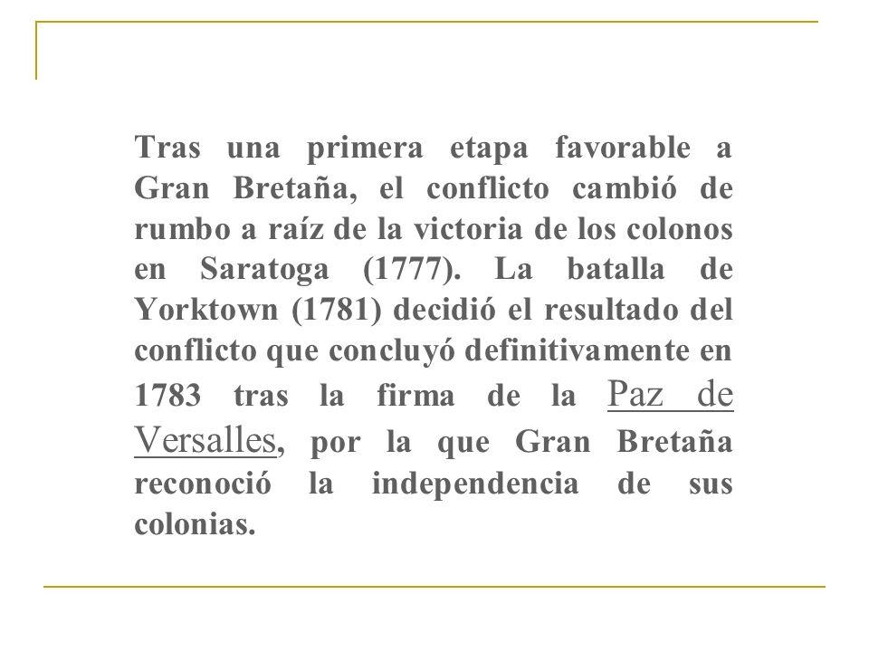 Tras una primera etapa favorable a Gran Bretaña, el conflicto cambió de rumbo a raíz de la victoria de los colonos en Saratoga (1777).