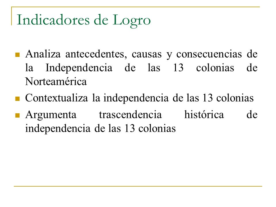 Indicadores de Logro Analiza antecedentes, causas y consecuencias de la Independencia de las 13 colonias de Norteamérica.