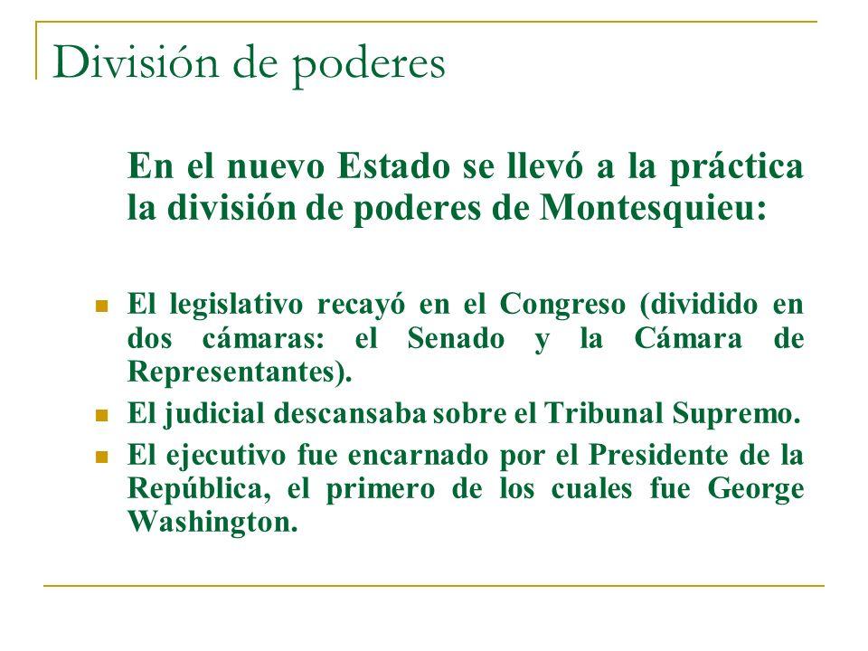 División de poderes En el nuevo Estado se llevó a la práctica la división de poderes de Montesquieu: