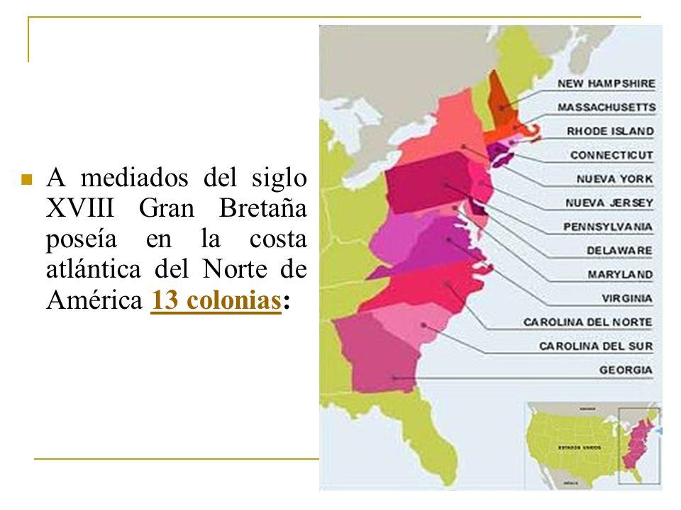 A mediados del siglo XVIII Gran Bretaña poseía en la costa atlántica del Norte de América 13 colonias: