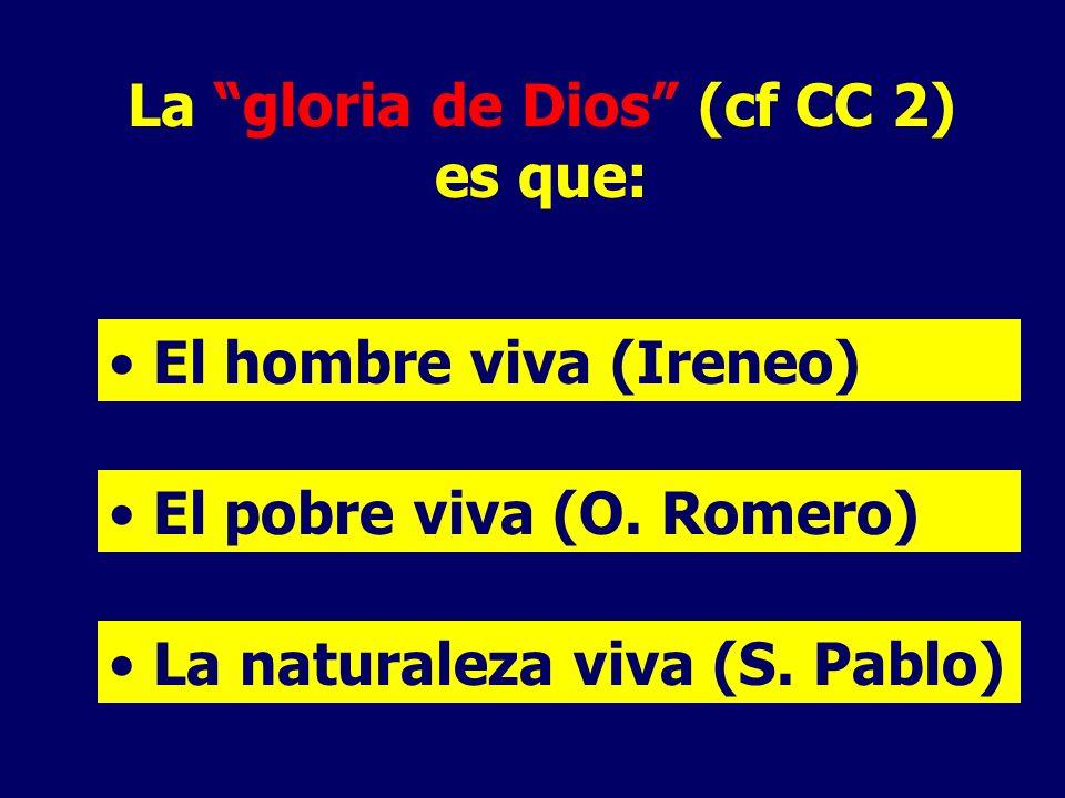 La gloria de Dios (cf CC 2) es que: